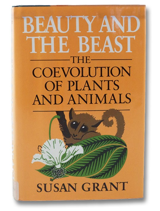 Beauty and the Beast: The Coevolution of Plants and Animals, Grant, Susan