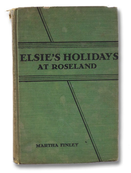 Elsie's Holiday at Roseland [Roselands] (The Elsie Dinsmore Series Book 2), Finley, Martha