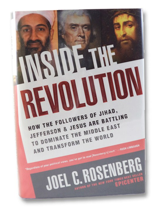 Inside the Revolution: How the Followers of Jihad, Jefferson & Jesus Are Battling to Dominate the Middle East and Transform The World, Rosenberg, Joel C.