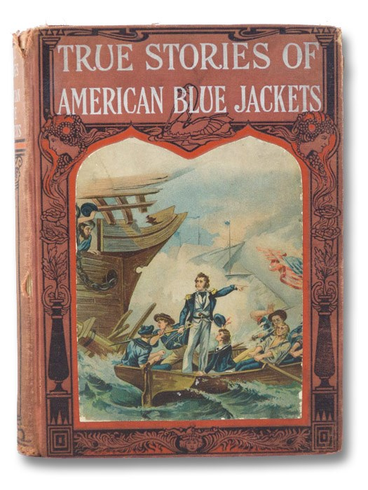 True Stories of American Blue Jackets Told for Boys and Girls, Including the Adventures of Captain Paul Jones, Commodore Perry, Commodore Decatur, Admiral Farragut, Admiral Dewey, and Many Others of America's Brave Sailors Who Won Glory in Battles at Home and Abroad; also the Story of the Ships Made Famous by Great Battles and Great Captains. The Thrilling Story of America's Navy, Morris, Charles