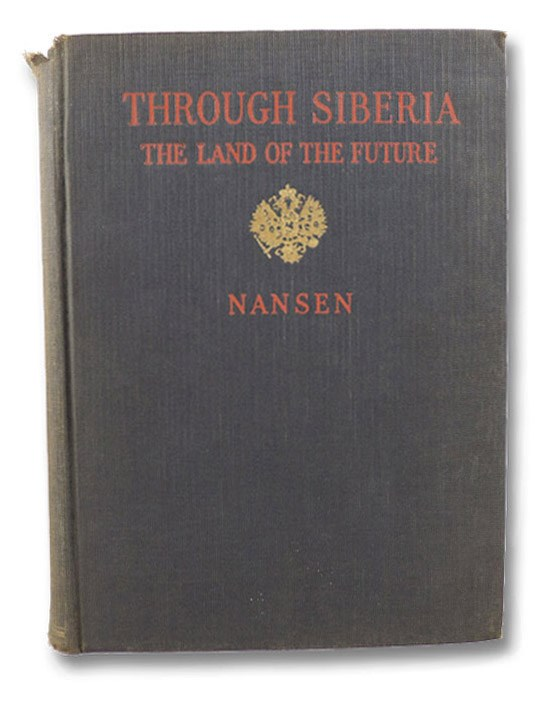 Through Siberia: The Land of the Future, Nansen, Fridtjof; Chater, Arthur G. (Translator)