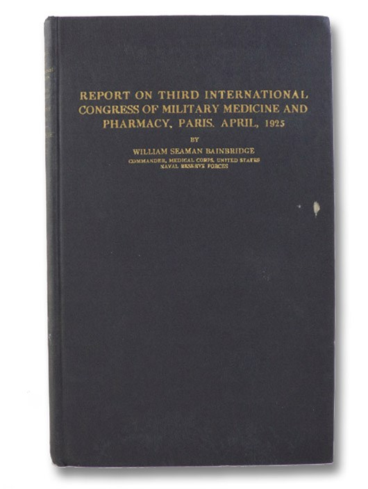 Report on Third International Congress of Military Medicine and Pharmacy, Paris, April, 1925, Bainbridge, William Seaman; Cumming, Hugh S. (Foreword)