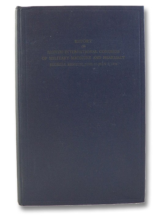 Eighth International Congress of Military Medicine and Pharmacy and Meetings of the Permanent Committee, Brussels, Belgium, June 27 - July 3, 1935 (Department of State Publication 1069, Conference Series 32), Bainbridge, William Seaman; Reynolds, Charles R. (Foreword)