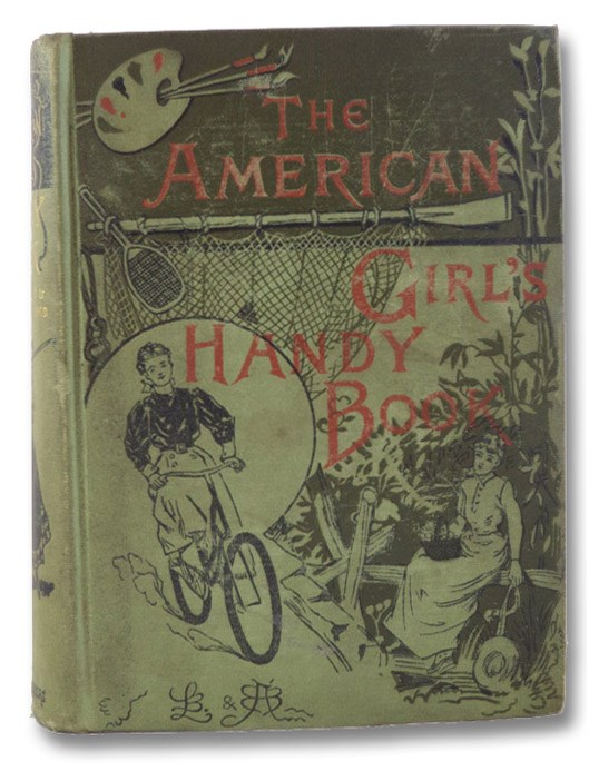 The American Girl's Handy Book: How to Amuse Yourself and Others [Girls], Beard, Lina; Beard, Adelia B.