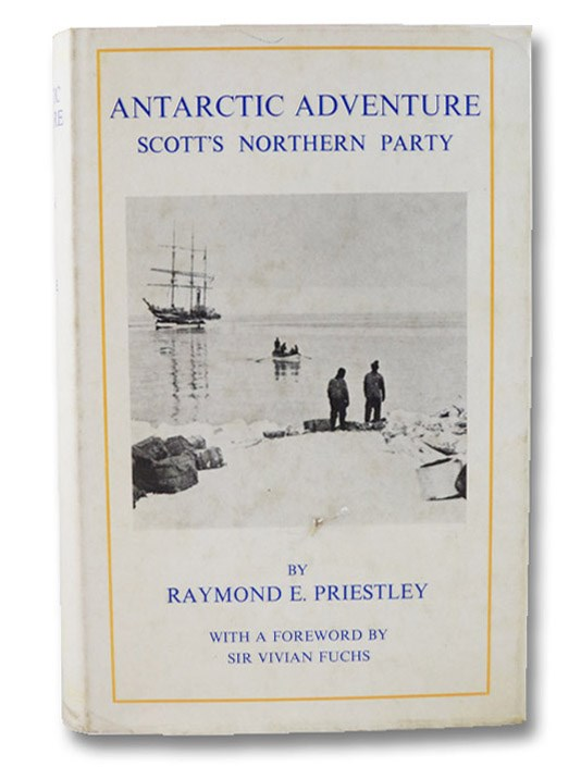 Antarctic Adventure: Scott's Northern Party, Priestley, Raymond E.; Fuchs, Vivian (Foreword)