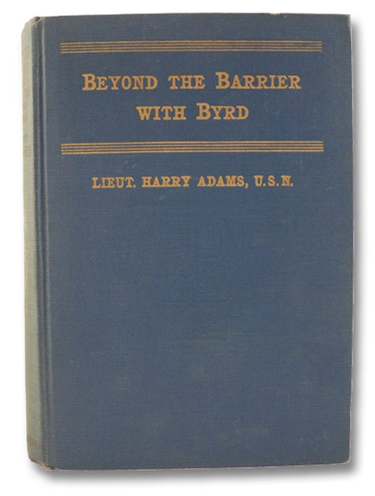 Beyond the Barrier with Byrd: An Authentic Story of the Byrd Antarctic Exploring Expedition, Adams, Harry