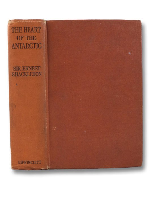 The Heart of the Antarctic: Being the Story of the British Antarctic Expedition 1907-1909 (Popular Edition), Shackleton, Ernest