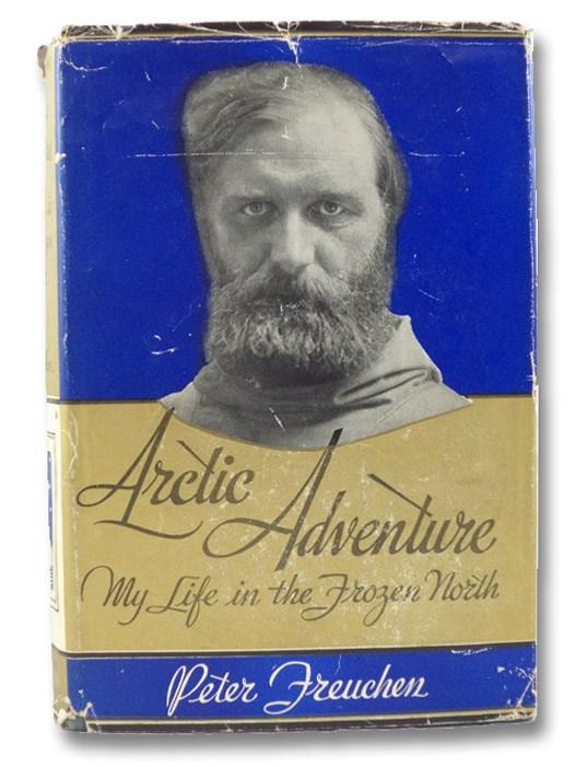 Arctic Adventure: My Life in the Frozen North, Freuchen, Peter