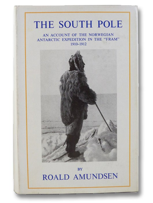 The South Pole: An Account of the Norwegian Antarctic Expedition in the 'Fram', 1910-1912, Amundsen, Roald; Nansen, Fridtjof (Introduction); Chater, A.G. (Translator)