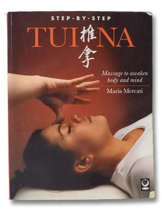 Tui Na: Massage to Awaken Body and Mind, Mercati, Maria