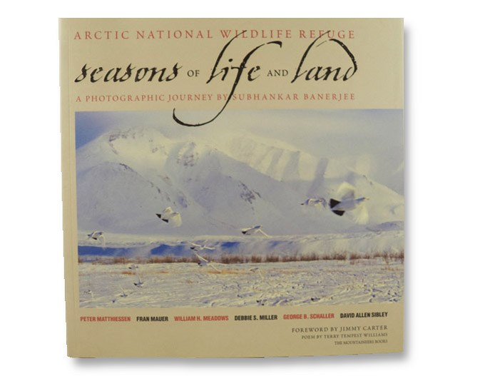Arctic National Wildlife Refuge: Seasons of Life and Land - A Photographic Journey, Banerjee, Subhankar; Matthiessen, Peter; Mauer, Fran; Meadows, William H.; Miller, Debbie S.; Schaller, George B.; Sibley, David Allen; Carter, Jimmy (Foreword); Williams, Terry Tempest