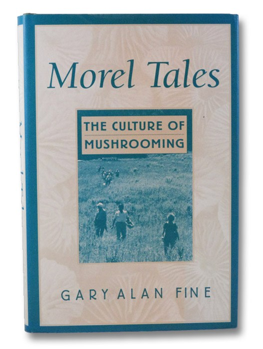 Morel Tales: The Culture of Mushrooming, Fine, Gary Alan