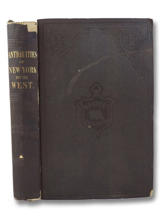 Antiquities of the State of New York. Being the Results of Extensive Original Surveys and Explorations, with a Supplement on the Antiquities of the West, Squier, E.G.