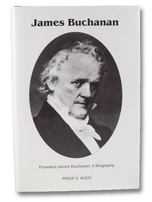 President James Buchanan: A Biography, Klein, Philip S.