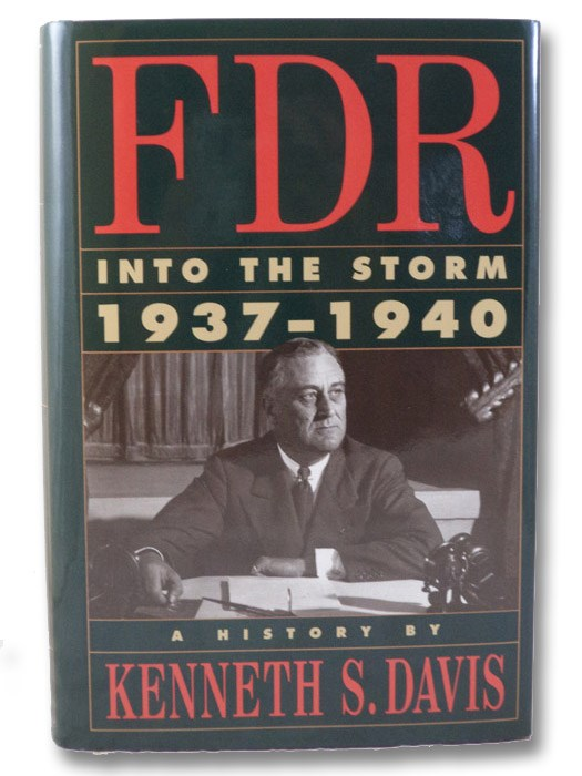 FDR: Into the Storm, 1937-1940 - A History, Davis, Kenneth S.