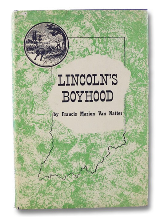 Lincoln's Boyhood: A Chronicle of His Indiana Years, Van Natter, Francis Marion; Detzer, Karl (Foreword)