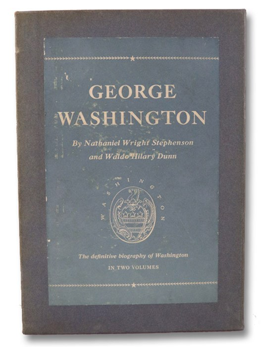George Washington, in Two Volumes: 1732-1777; 1778-1799, Stephenson, Nathaniel Wright; Dunn, Waldo Hilary