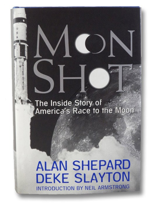 Moon Shot: The Inside Story of America's Race to the Moon, Shepard, Alan; Slayton, Deke; Barbree, Jay; Benedict, Howard; Armstrong, Neil (Introduction)