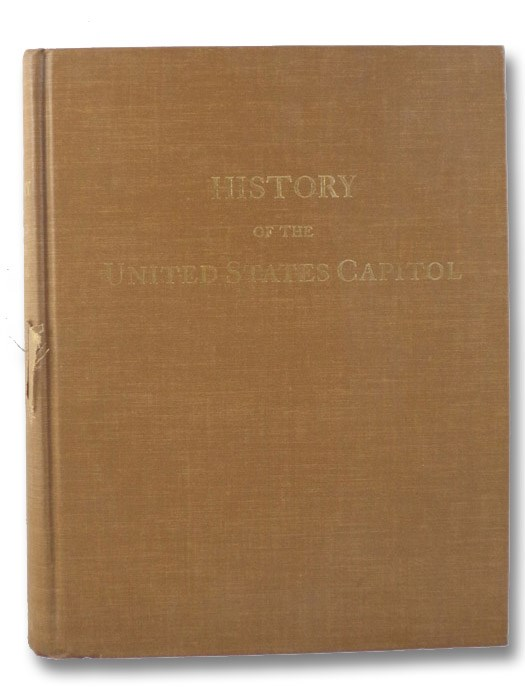 History of the United States Capitol: Two Volumes in One - Volume I: The Old Capitol, 1792-1850; Volume II [1850-1900], Brown, Glenn; Moore, Charles