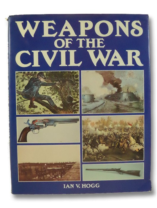 Weapons of the Civil War, Hogg, Ian V.