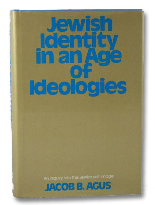 Jewish Identity in an Age of Ideologies, Agus, Jacob B.