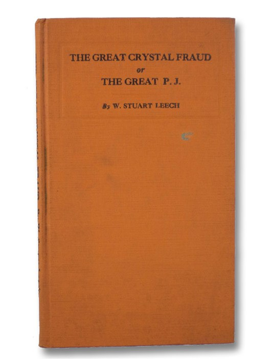 The Great Crystal Fraud, or, The Great P.J.: A Serio-comic Story Based on Actual Happenings (The Philosophy of Life), Leech, W. [Walter] Stuart
