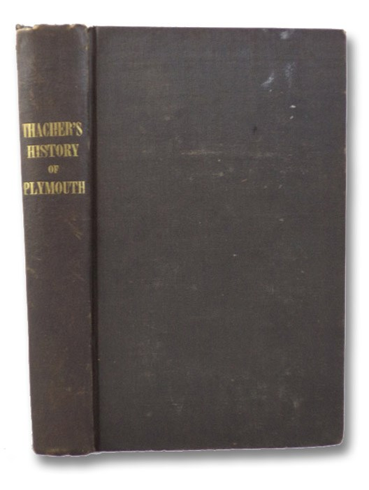 History of the Town of Plymouth, from its First Settlement in 1620, to the Present Time: with a Concise History of the Aborigines of New England, and Their Wars with the English, &c., Thacher, James
