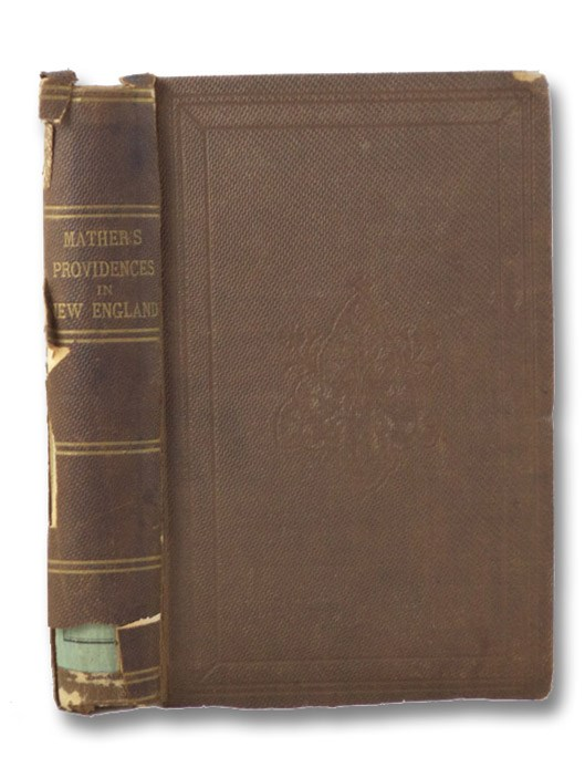 Remarkable Providences, Illustrative of the Earlier Days of American Colonisation. [An Essay for the Recording of Illustrious Providences: Wherein an Account is given of many Remarkable and very Memorable Events, which have hapned this last Age, Especially in New-England.], Mather, Increase; Offor, George