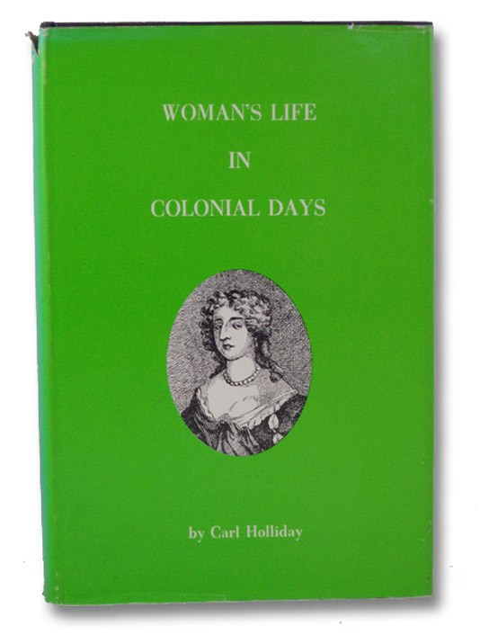 Woman's Life in Colonial Days, Holliday, Carl