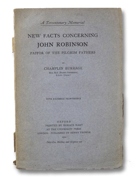 New Facts Concerning John Robinson, Pastor of the Pilgrim Fathers: A Tercentenary Memorial, Burrage, Champlin