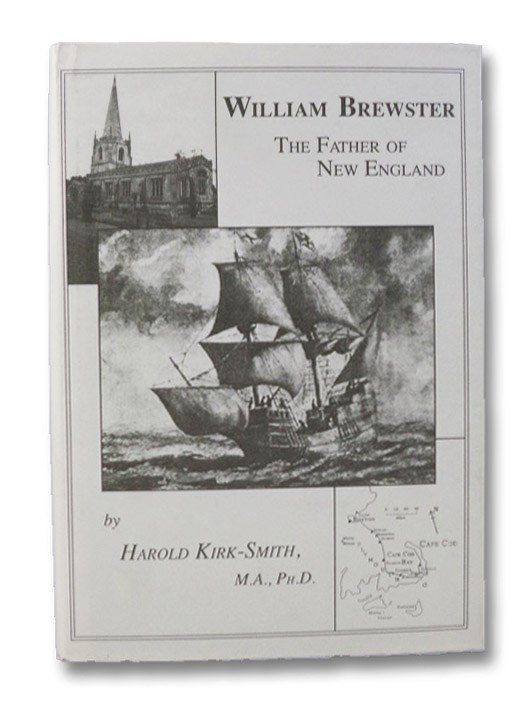 William Brewster, 'The Father of New England': His Life and Times, 1567-1644, Kirk-Smith, H.