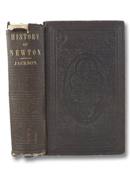 A History of the Early Settlement of Newton, County of Middlesex, Massachusetts, from 1639 to 1800. With a Genealogical Register of its Inhabitants, Prior to 1800. [with] Author's Corrections to Francis Jackson's History of Newton, Jackson, Francis