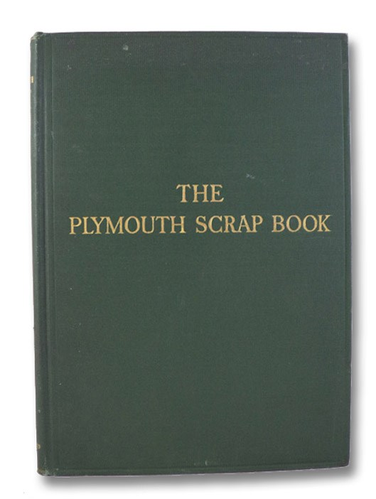The Plymouth Scrap Book: The Oldest Original Documents Extant in Plymouth Archives, Printed Verbatim, Some Reproduced, with a Review of Bradford's History of Plimouth Plantation, Pope, Charles Henry