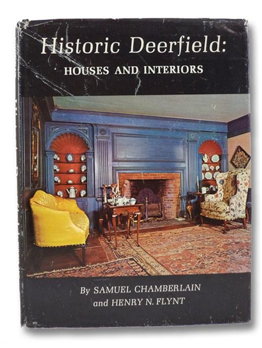 Historic Deerfield: Houses and Interiors, Chamberlain, Samuel; Flynt, Henry N.