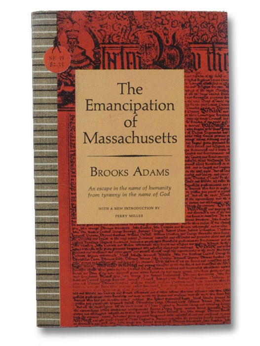 The Emancipation of Massachusetts: The Dream and the Reality (Sentry Edition SE 19), Adams, Brooks; Miller, Perry