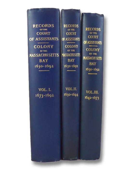 Records of the Court of Assistants of the Colony of the Massachusetts Bay, 1630-1692: Vol. I.: 1674-1692; Vol. II.: 1630-1644; Vol. III.: 1642-1673, Noble, John