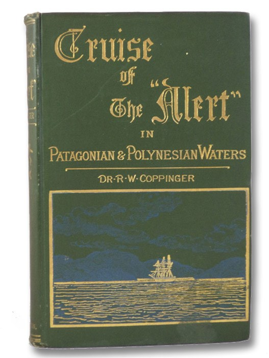 Cruise of the 'Alert': Four Years in Patagonian, Polynesian, and Mascarene Waters (1878-82), Coppinger, R.W.
