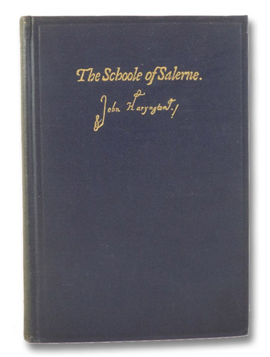 The School of Salernum: Regimen Sanitatis Salernitanum - The English Version; History of the School of Salernum; and a Note on the Prehistory of the Regimen Sanitatis, Harington, John; Packard, Francis R.; Garrison, Fielding H.