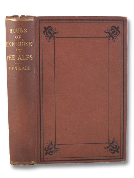 Hours of Exercise in the Alps. [with] Notes and Comments on Ice and Glaciers and Other Scraps. Voyage to Algeria to Observe the Eclipse., Tyndall, John