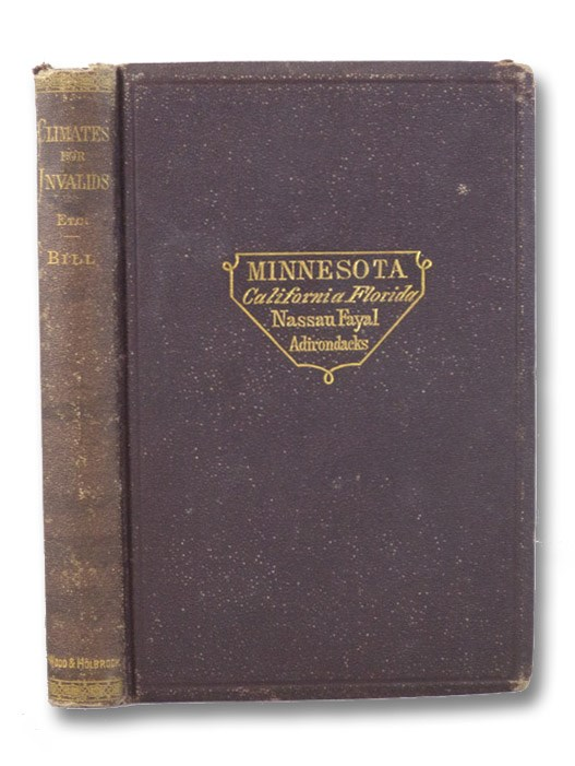 Minnesota; Its Character and Climate. Likewise Sketches of Other Resorts Favorable to Invalids; together with Copious Notes on Health; also Hints to Tourists and Emigrants., Bill, Ledyard