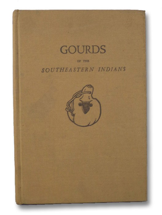 Gourds of the Southeastern Indians: A Prolegomenon on the Lagenaria Gourd in the Culture of the Southeastern Indians, Speck, Frank G.