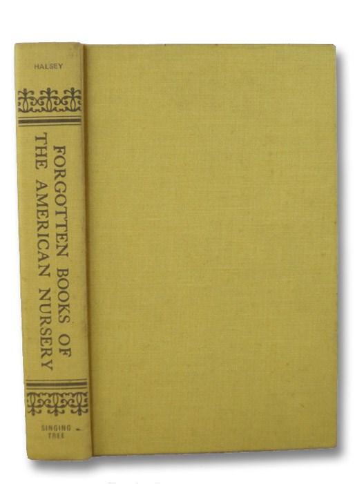 Forgotten Books of the American Nursery: A History of the Development of the American Story-Book, Halsey, Rosalie V.