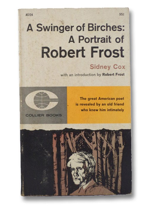 A Swinger of Birches: A Portrait of Robert Frost, Cox, Sidney; Frost, Robert