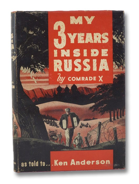 My 3 Years Inside Russia: Based on the True Story of a German Soldier, Taken Prisoner after World War II by the Russians, and Banished to Siberia, Comrade X (as told to Ken Anderson)