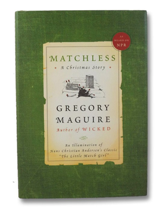 Matchless: A Christmas Story - An Illumination of Hans Christian Andersen's Classic 'The Little Match Girl', Maguire, Gregory