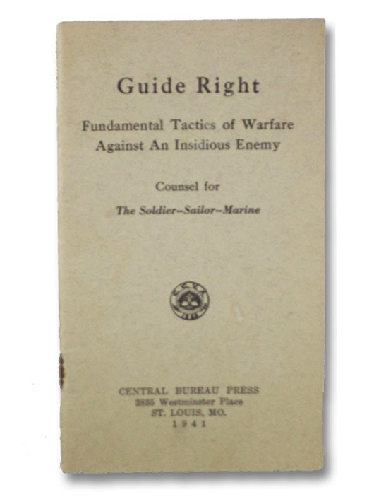 Guide Right: Fundamental Tactics of Warfare Against an Insidious Enemy: Counsel for The Soldier-Sailor-Marine