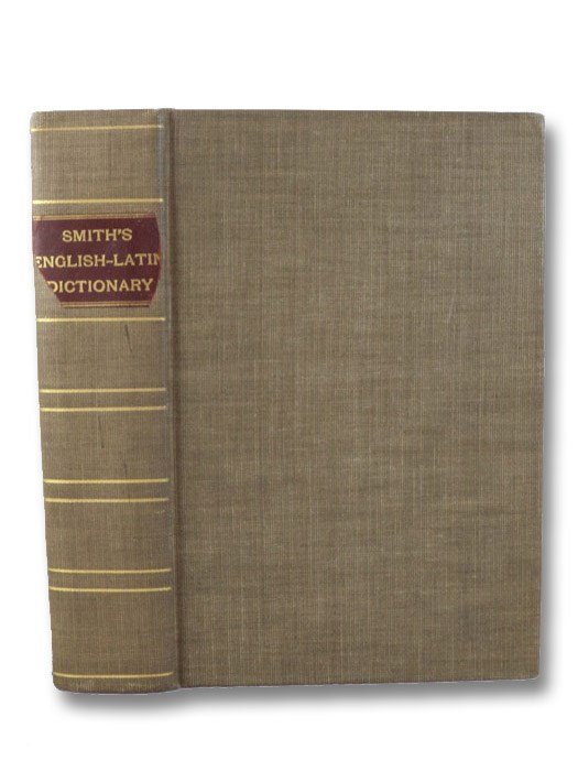 A Copious and Critical English-Latin Dictionary. To Which is Added a Dictionary of Proper Names., Smith, William; Hall, Theophilus D.