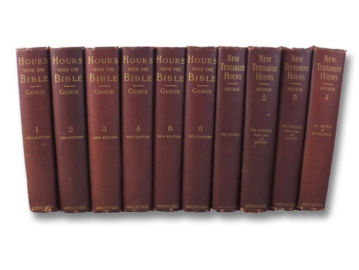 Hours with the Bible; or, The Scriptures in the Light of Modern Knowledge. in Six Volumes: Creation to Moses; From Moses to the Judges; From Samson to Solomon; From Rehoboam to Hezekiah, with the Contemporary Prophets; From Manesseh to Zedekiah, with the Contemporary Prophets; From the Exile to Malachi, Completing the Old Testament. [with] New Testament Hours, in Four Volumes: The Gospels; The Apostles: Their Lives and Letters (2 Vols.); St. Peter to Revelation, Geikie, [John] Cunningham