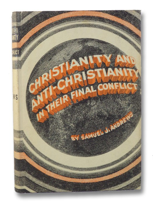 Christianity and Anti-Christianity in Their Final Conflict, Andrews, Samuel J.