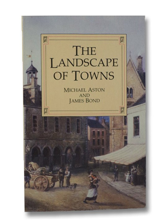 The Landscape of Towns, Aston, Michael; Bond, James